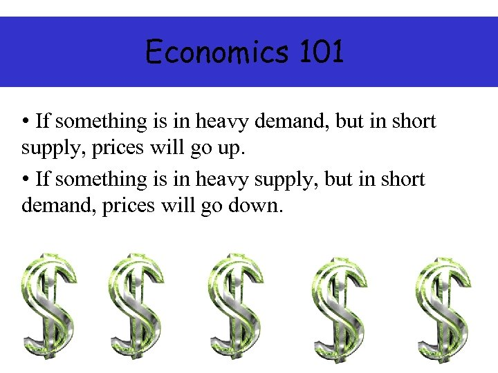 Economics 101 • If something is in heavy demand, but in short supply, prices