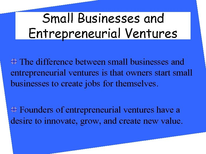 Small Businesses and Entrepreneurial Ventures The difference between small businesses and entrepreneurial ventures is
