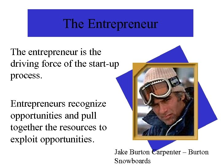 The Entrepreneur The entrepreneur is the driving force of the start-up process. Entrepreneurs recognize
