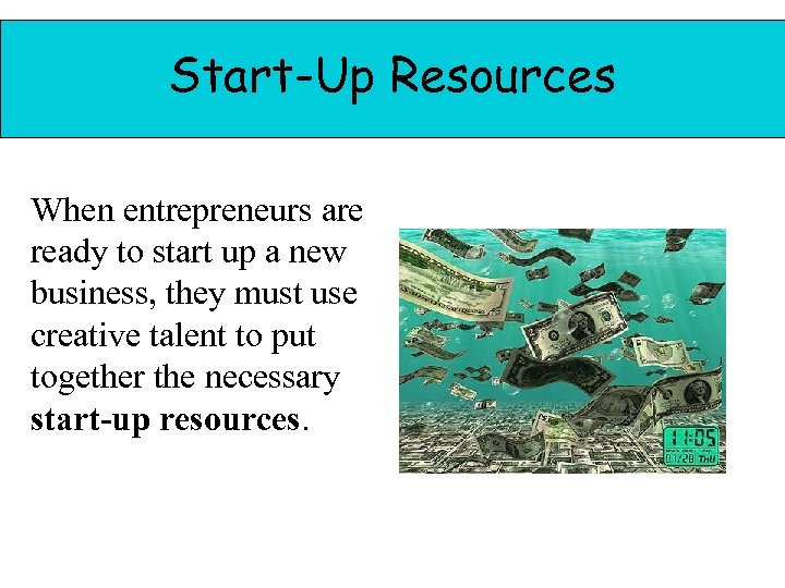Start-Up Resources When entrepreneurs are ready to start up a new business, they must