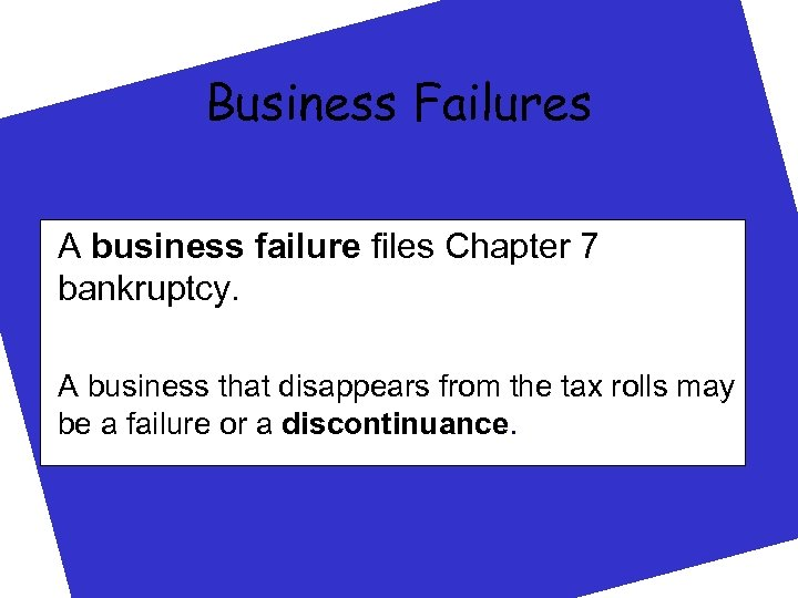Business Failures A business failure files Chapter 7 bankruptcy. A business that disappears from