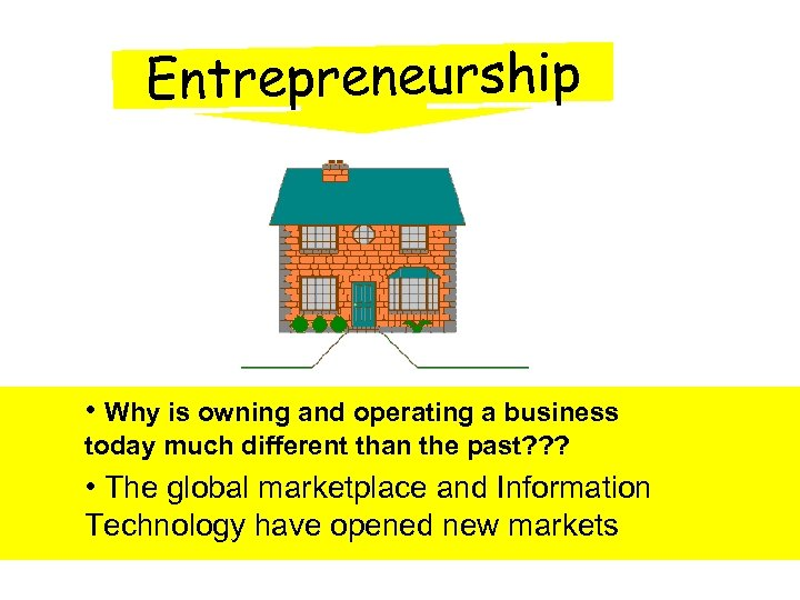 Entrepreneurship • Why is owning and operating a business today much different than the