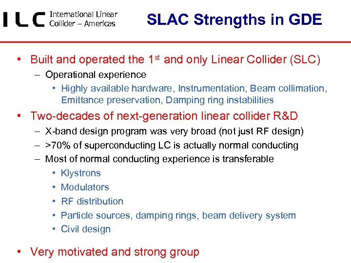International Linear Collider – Americas SLAC Strengths in GDE • Built and operated the