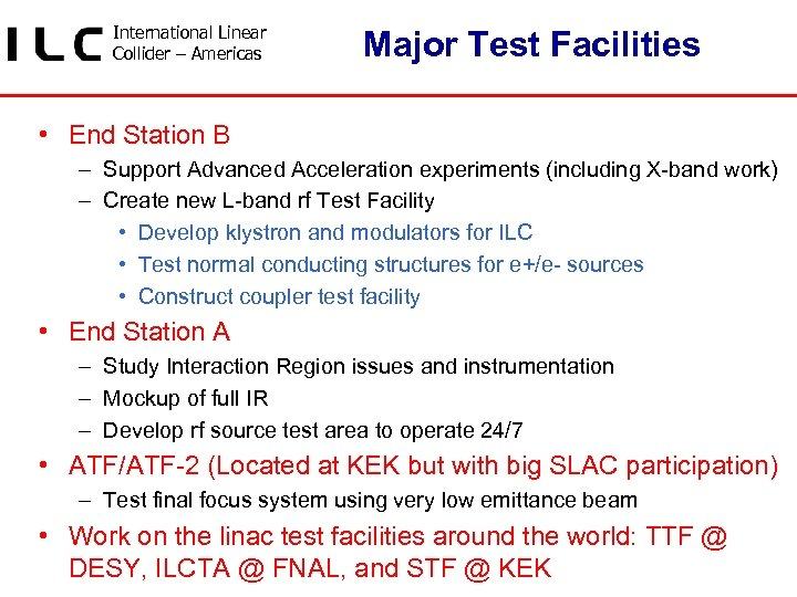 International Linear Collider – Americas Major Test Facilities • End Station B – Support