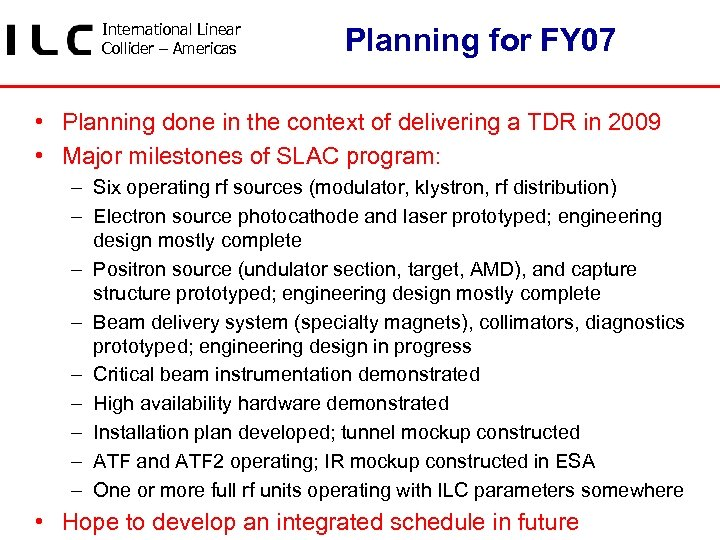 International Linear Collider – Americas Planning for FY 07 • Planning done in the