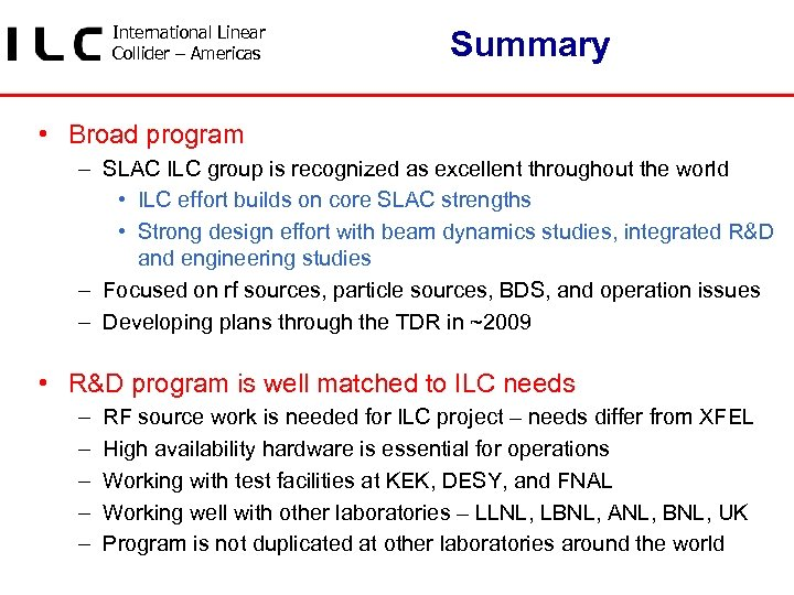 International Linear Collider – Americas Summary • Broad program – SLAC ILC group is