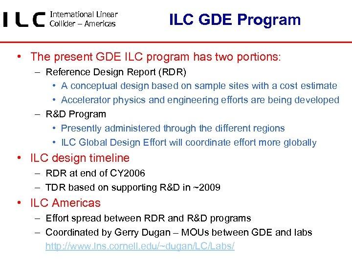 International Linear Collider – Americas ILC GDE Program • The present GDE ILC program