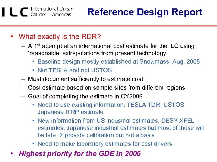 International Linear Collider – Americas Reference Design Report • What exactly is the RDR?