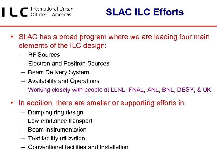 International Linear Collider – Americas SLAC ILC Efforts • SLAC has a broad program