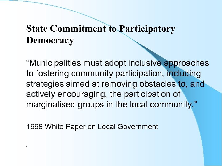 """State Commitment to Participatory Democracy """"Municipalities must adopt inclusive approaches to fostering community participation,"""