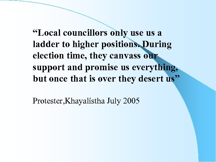 """""""Local councillors only use us a ladder to higher positions. During election time, they"""