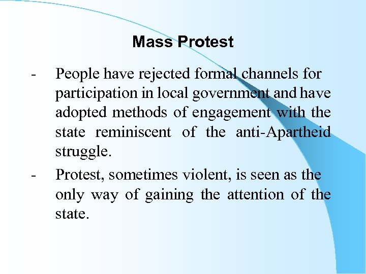 Mass Protest - - People have rejected formal channels for participation in local government