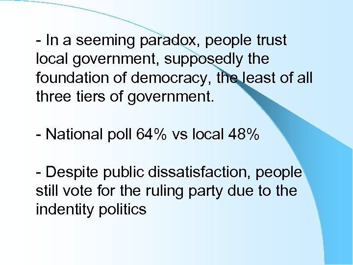 - In a seeming paradox, people trust local government, supposedly the foundation of democracy,