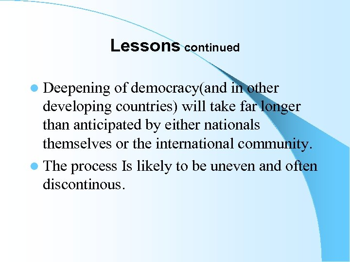 Lessons continued l Deepening of democracy(and in other developing countries) will take far longer
