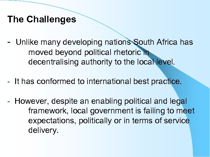 The Challenges - Unlike many developing nations South Africa has moved beyond political rhetoric