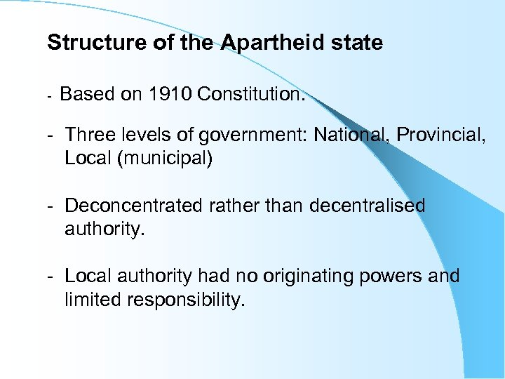 Structure of the Apartheid state - Based on 1910 Constitution. - Three levels of
