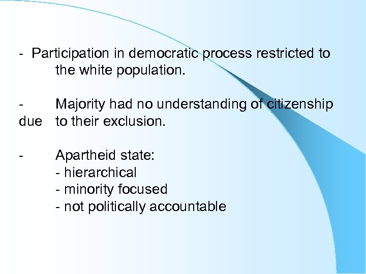 - Participation in democratic process restricted to the white population. Majority had no understanding