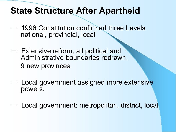 State Structure After Apartheid - 1996 Constitution confirmed three Levels national, provincial, local -
