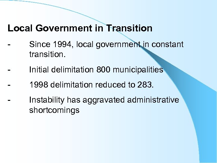 Local Government in Transition - Since 1994, local government in constant transition. - Initial