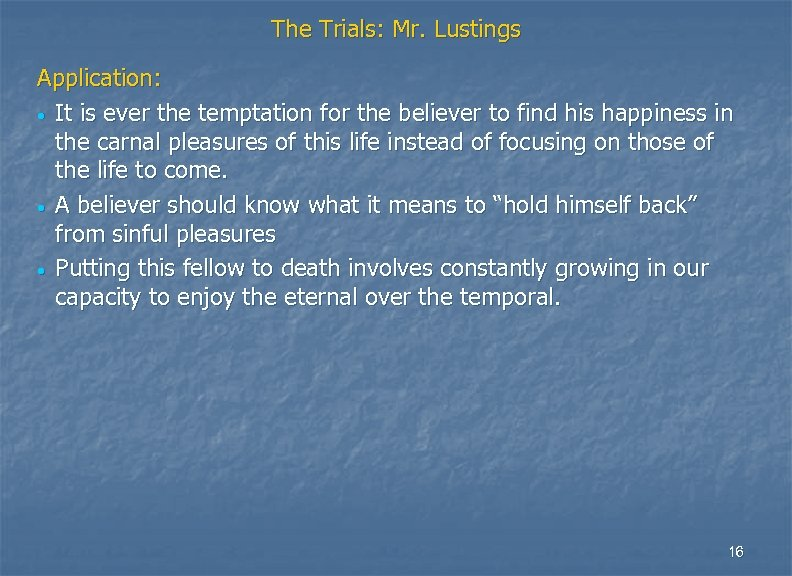 The Trials: Mr. Lustings Application: • It is ever the temptation for the believer