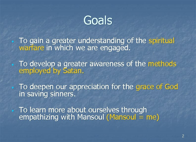 Goals • To gain a greater understanding of the spiritual warfare in which we