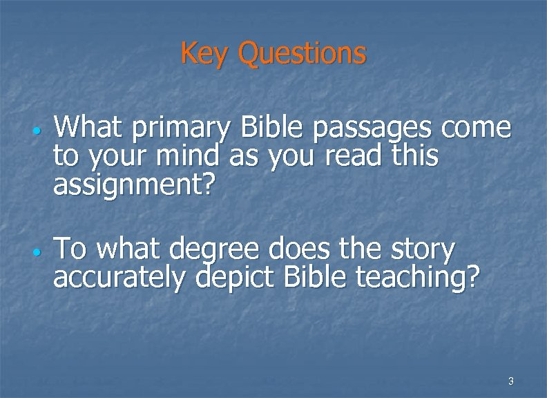 Key Questions • • What primary Bible passages come to your mind as you