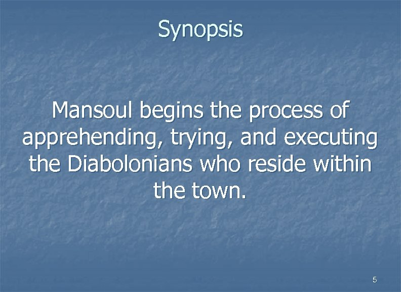 Synopsis Mansoul begins the process of apprehending, trying, and executing the Diabolonians who reside