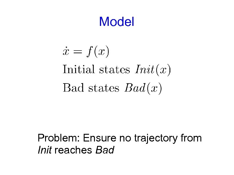Model Problem: Ensure no trajectory from Init reaches Bad
