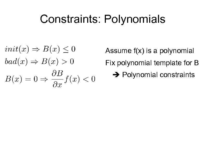Constraints: Polynomials Assume f(x) is a polynomial Fix polynomial template for B Polynomial constraints