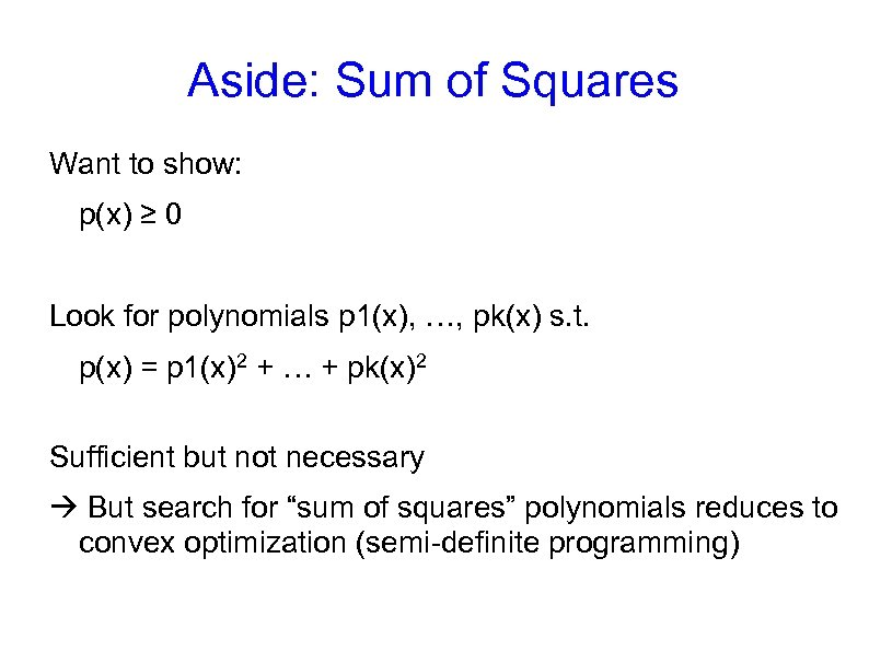 Aside: Sum of Squares Want to show: p(x) ≥ 0 Look for polynomials p