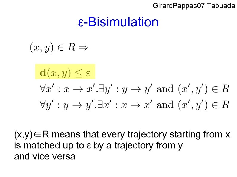 Girard. Pappas 07, Tabuada ε-Bisimulation (x, y)∈R means that every trajectory starting from x