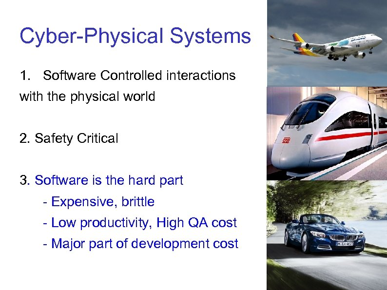 Cyber-Physical Systems 1. Software Controlled interactions with the physical world 2. Safety Critical 3.