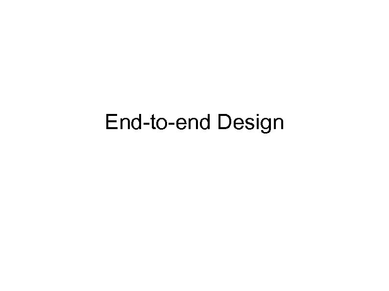 End-to-end Design
