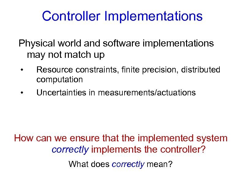 Controller Implementations Physical world and software implementations may not match up • Resource constraints,