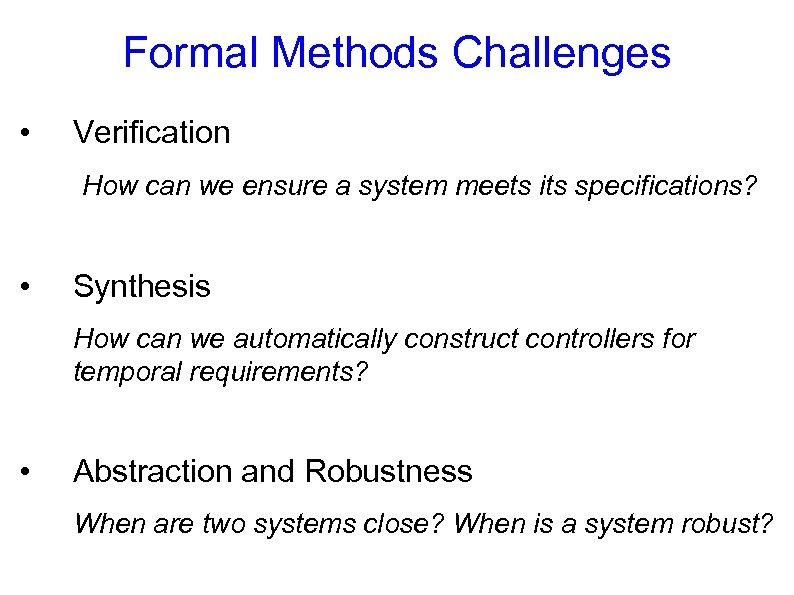 Formal Methods Challenges • Verification How can we ensure a system meets its specifications?