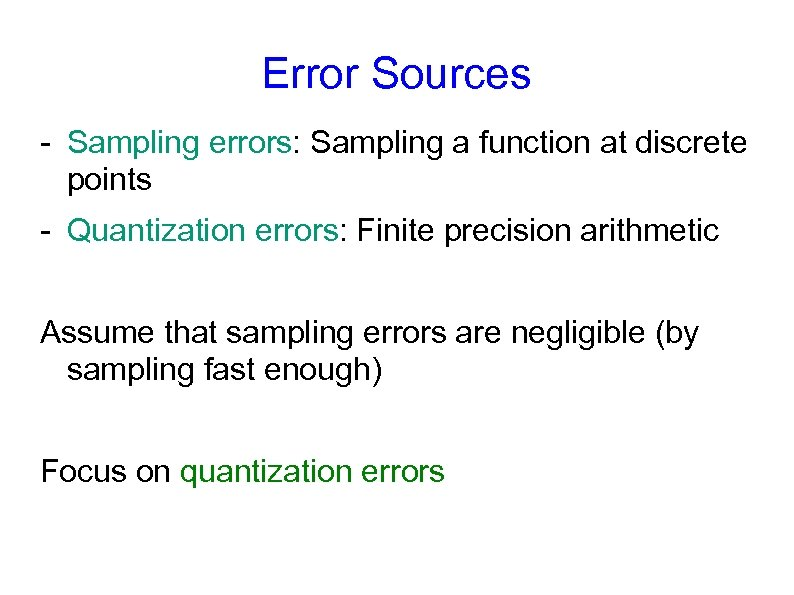 Error Sources - Sampling errors: Sampling a function at discrete points - Quantization errors: