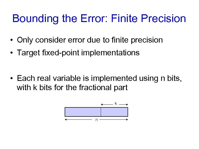Bounding the Error: Finite Precision • Only consider error due to finite precision •
