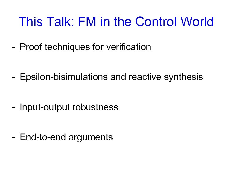 This Talk: FM in the Control World - Proof techniques for verification - Epsilon-bisimulations