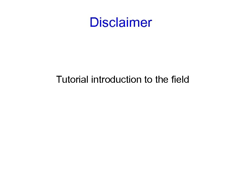 Disclaimer Tutorial introduction to the field