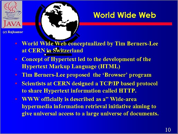 World Wide Web (c) Rajkumar • World Wide Web conceptualized by Tim Berners-Lee at