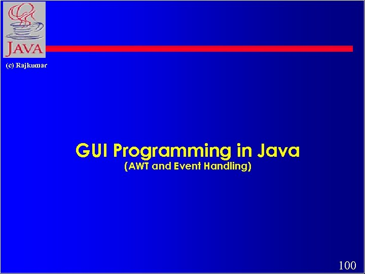 (c) Rajkumar GUI Programming in Java (AWT and Event Handling) 100