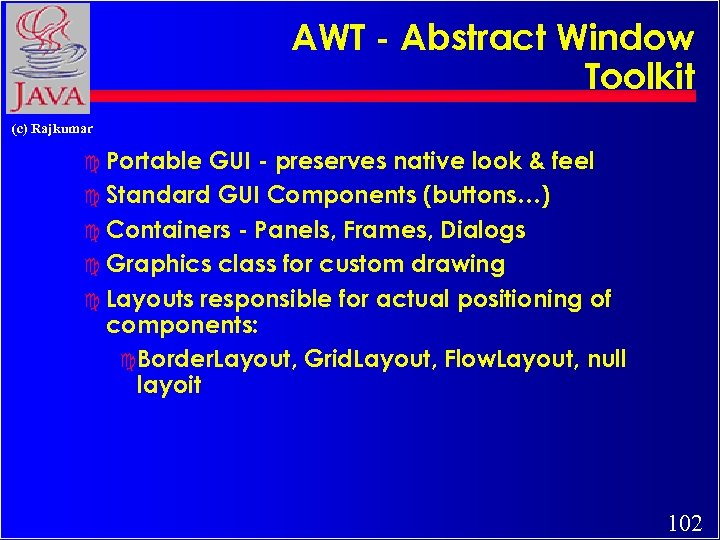 AWT - Abstract Window Toolkit (c) Rajkumar c Portable GUI - preserves native look