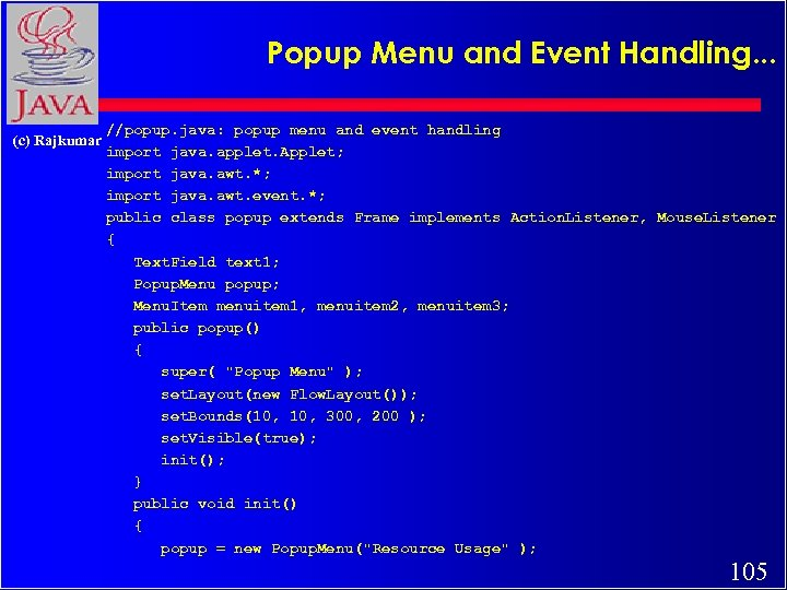 Popup Menu and Event Handling. . . (c) Rajkumar //popup. java: popup menu and
