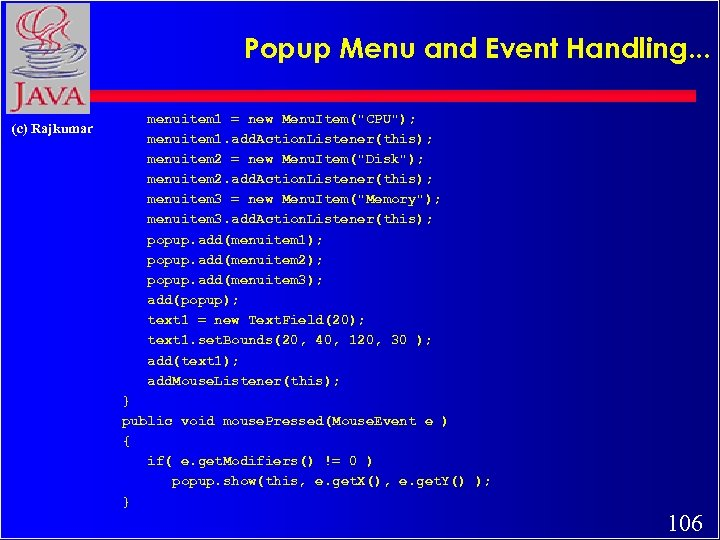 Popup Menu and Event Handling. . . (c) Rajkumar menuitem 1 = new Menu.