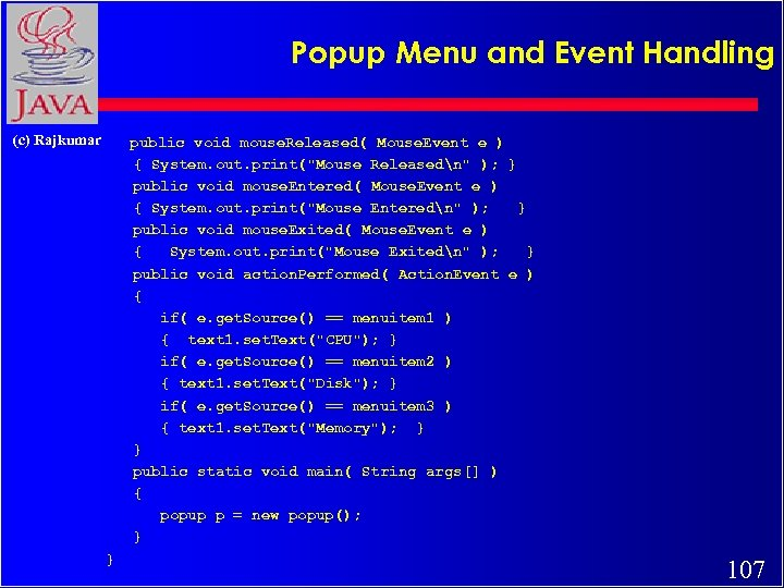 Popup Menu and Event Handling (c) Rajkumar public void mouse. Released( Mouse. Event e