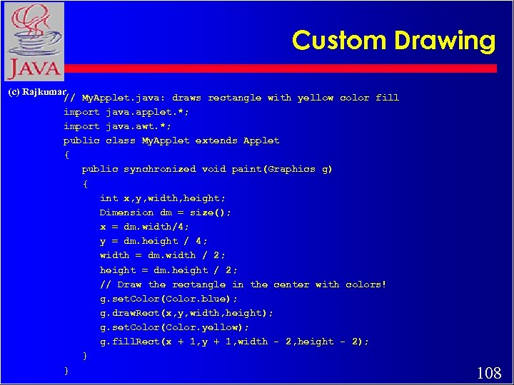 Custom Drawing (c) Rajkumar // My. Applet. java: draws rectangle with yellow color fill