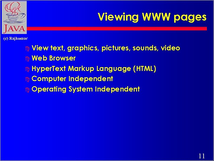 Viewing WWW pages (c) Rajkumar c View text, graphics, pictures, sounds, video c Web