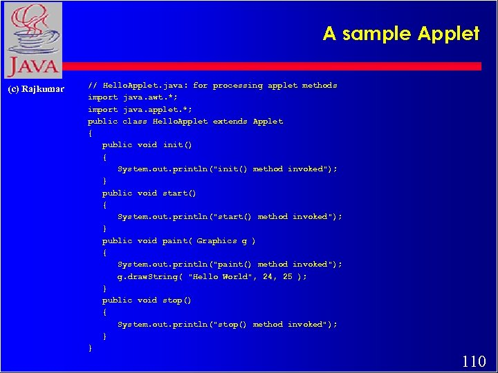 A sample Applet (c) Rajkumar // Hello. Applet. java: for processing applet methods import