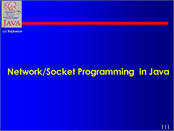 (c) Rajkumar Network/Socket Programming in Java 111