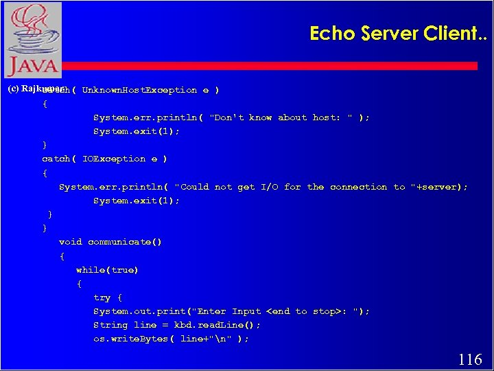 Echo Server Client. . (c) Rajkumar catch( Unknown. Host. Exception e ) { System.